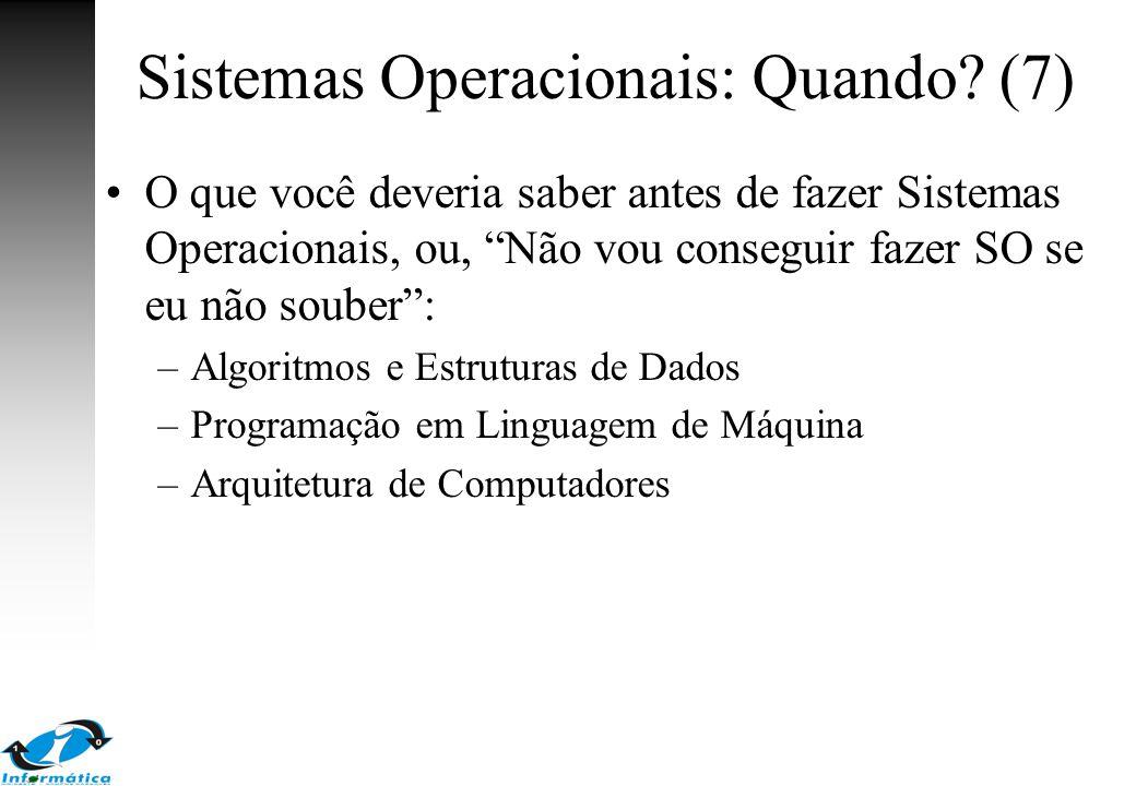 Sistemas Operacionais: Quando (7)