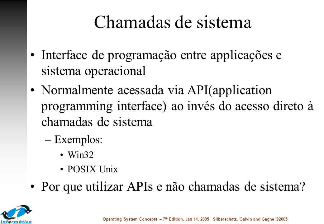 Chamadas de sistema Interface de programação entre applicações e sistema operacional.