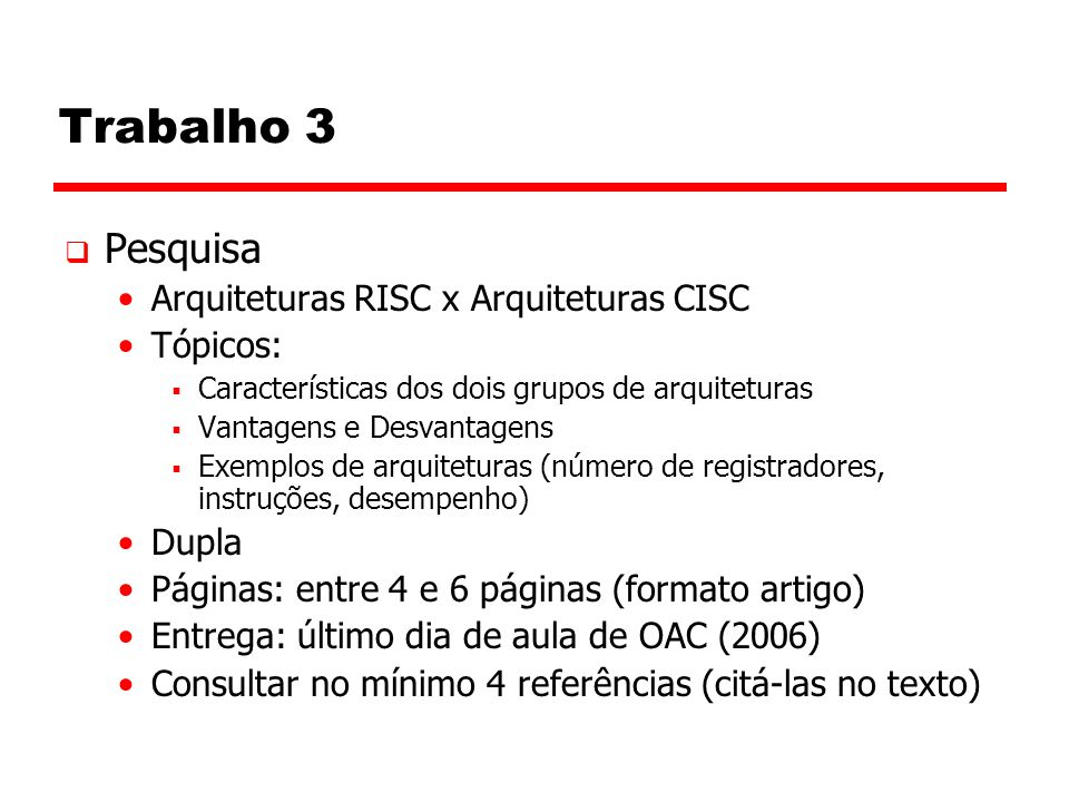 Trabalho 3 Pesquisa Arquiteturas RISC x Arquiteturas CISC Tópicos: