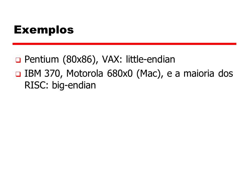Exemplos Pentium (80x86), VAX: little-endian