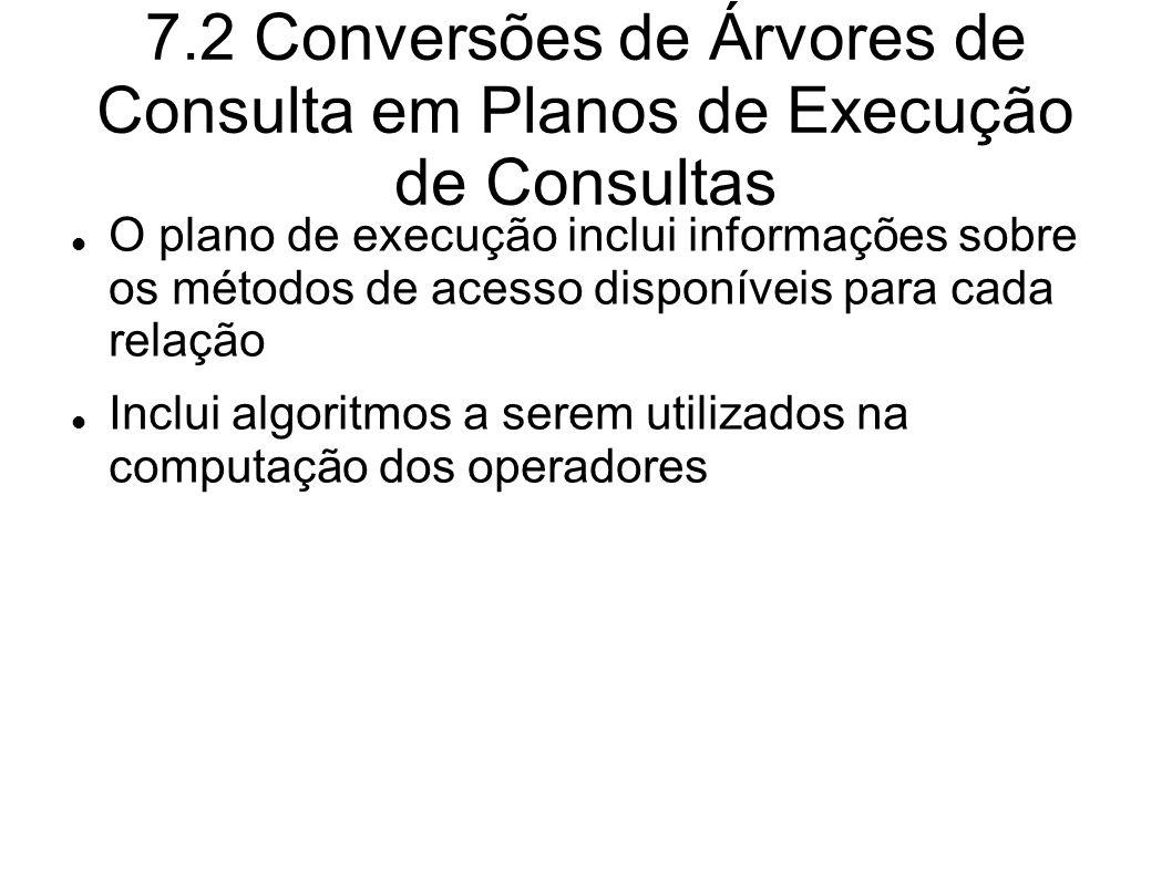 7.2 Conversões de Árvores de Consulta em Planos de Execução de Consultas