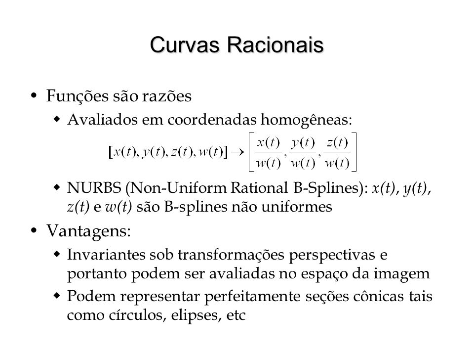 Curvas Racionais Funções são razões Vantagens: