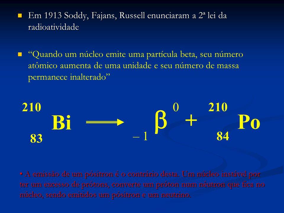 Em 1913 Soddy, Fajans, Russell enunciaram a 2ª lei da radioatividade