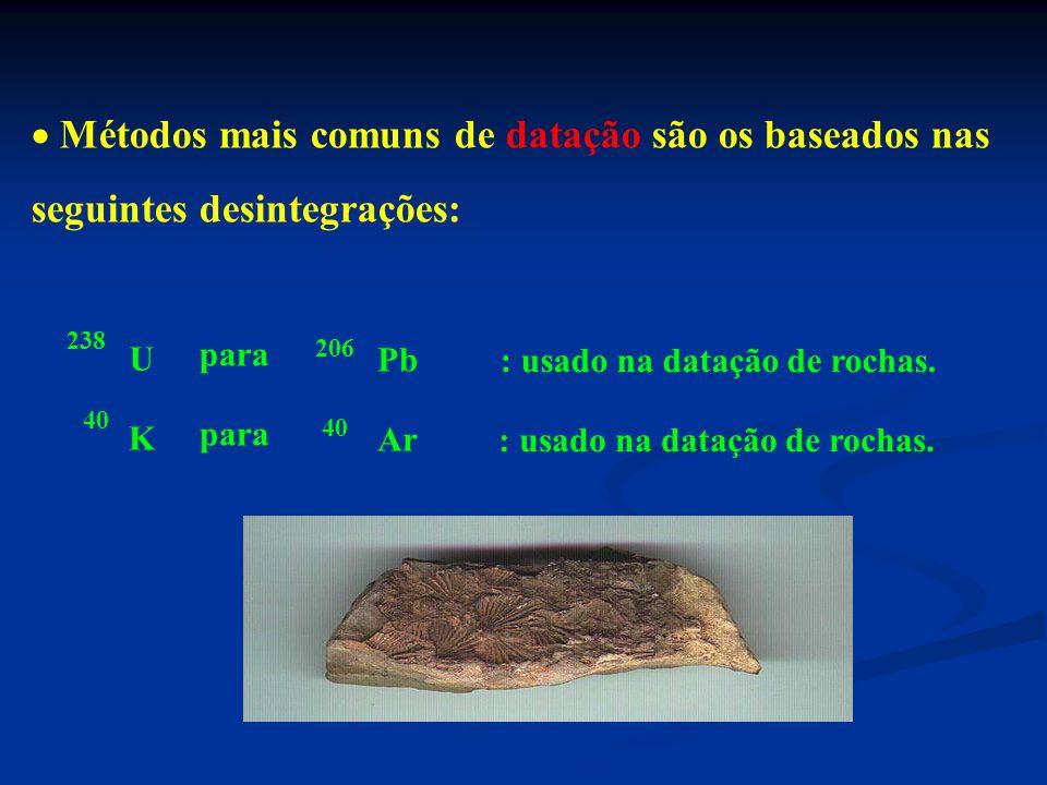 : usado na datação de rochas. : usado na datação de rochas.