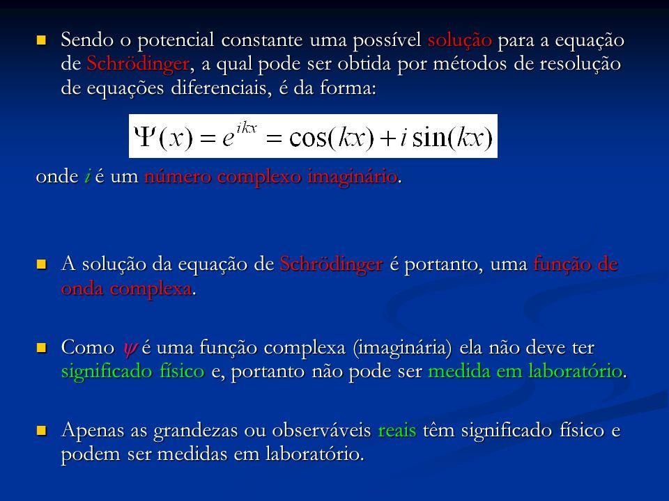 Sendo o potencial constante uma possível solução para a equação de Schrödinger, a qual pode ser obtida por métodos de resolução de equações diferenciais, é da forma: