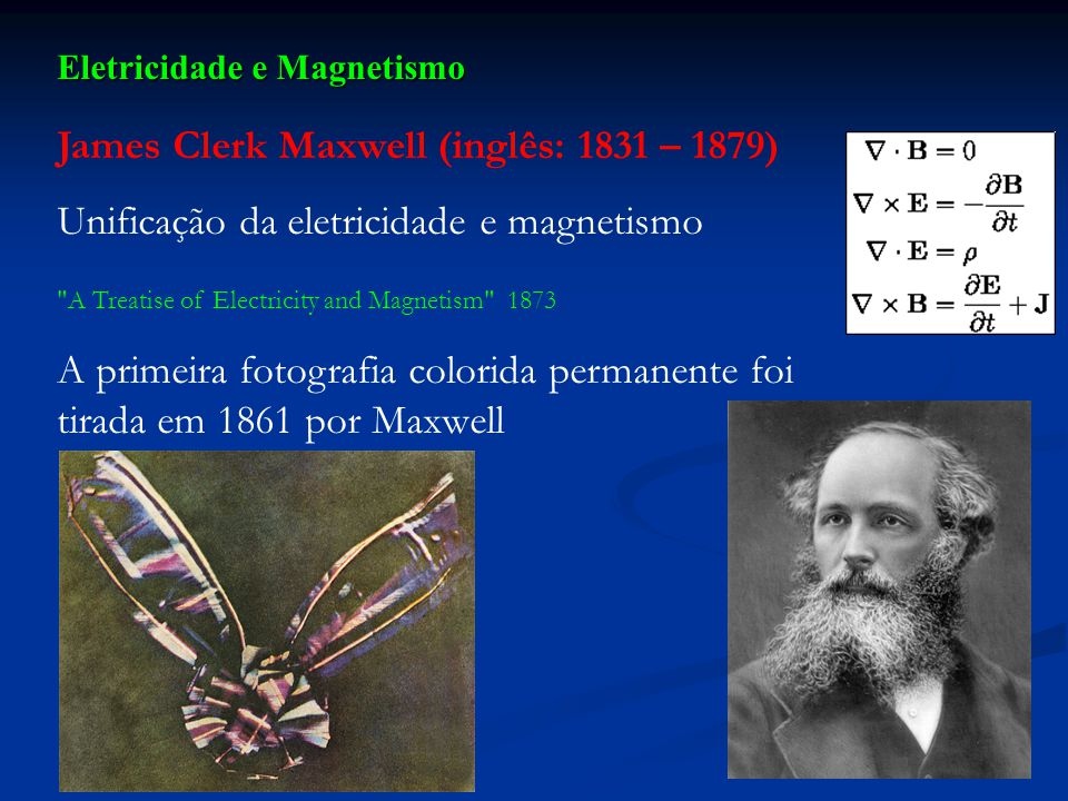 James Clerk Maxwell (inglês: 1831 – 1879)