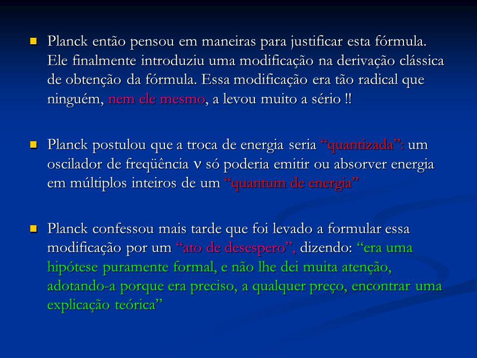 Planck então pensou em maneiras para justificar esta fórmula