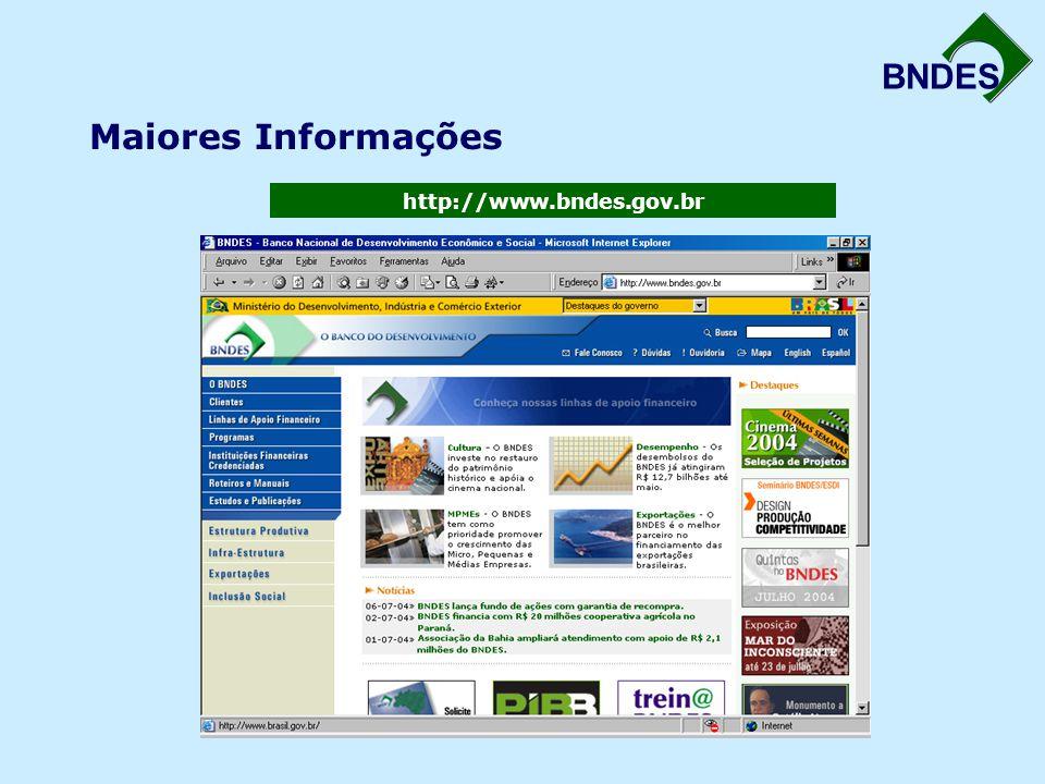 Maiores Informações http://www.bndes.gov.br