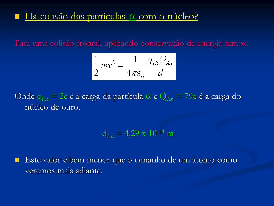Há colisão das partículas a com o núcleo