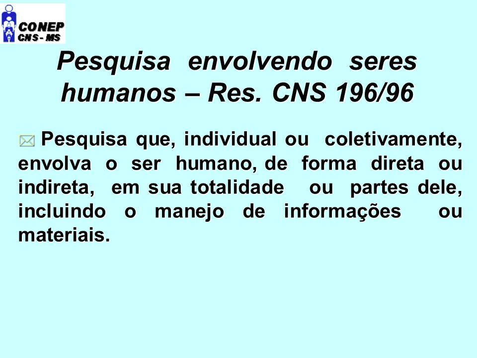 Pesquisa envolvendo seres humanos – Res. CNS 196/96