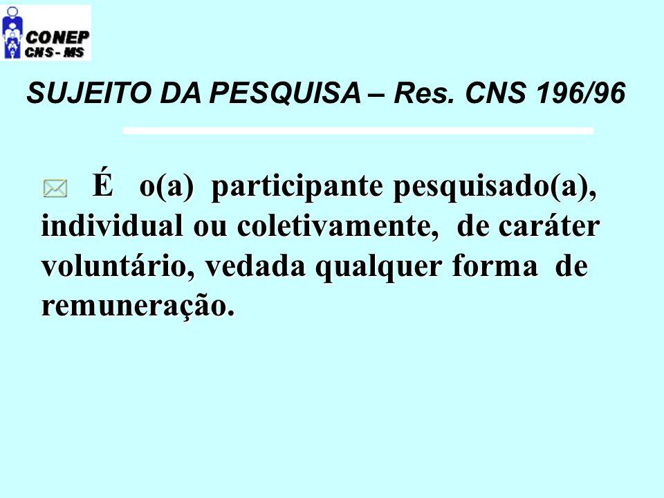 SUJEITO DA PESQUISA – Res. CNS 196/96