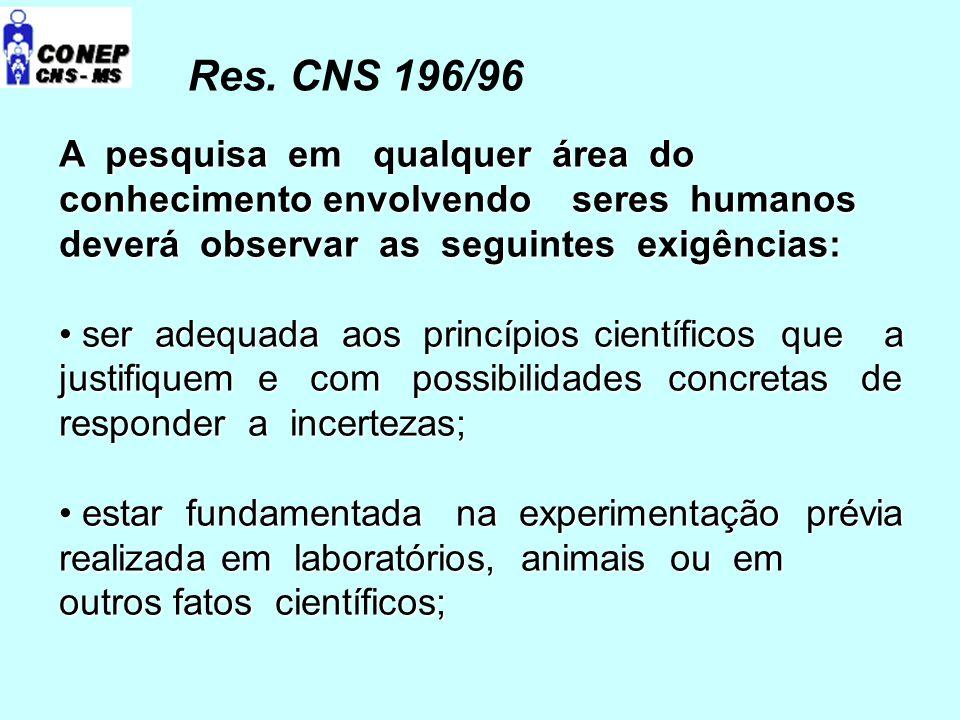 Res. CNS 196/96 A pesquisa em qualquer área do conhecimento envolvendo seres humanos deverá observar as seguintes exigências: