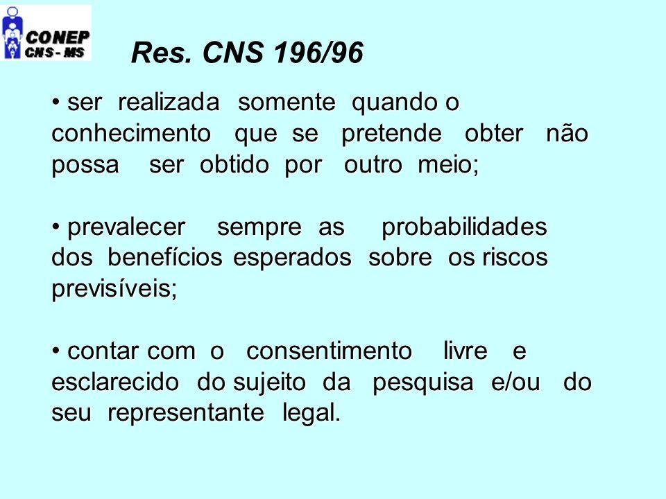 Res. CNS 196/96 ser realizada somente quando o conhecimento que se pretende obter não possa ser obtido por outro meio;
