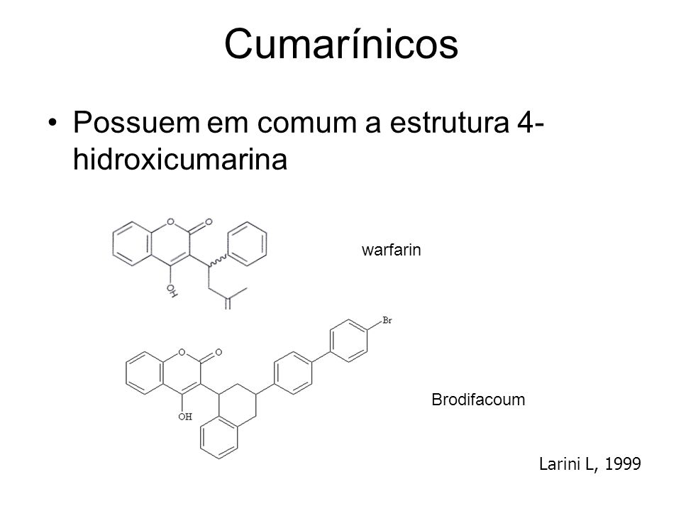 Cumarínicos Possuem em comum a estrutura 4-hidroxicumarina warfarin