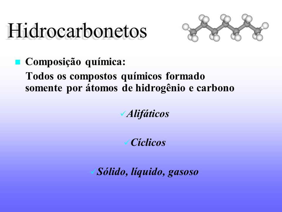 Hidrocarbonetos Hidrocarbonetos Composição química: