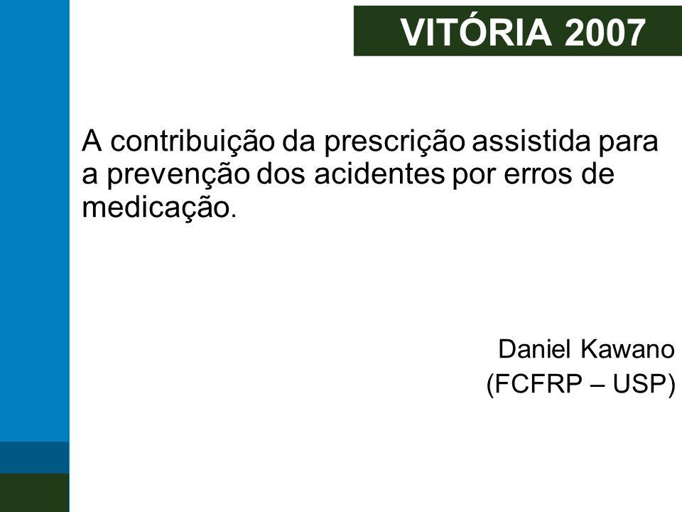 VITÓRIA 2007 A contribuição da prescrição assistida para a prevenção dos acidentes por erros de medicação.