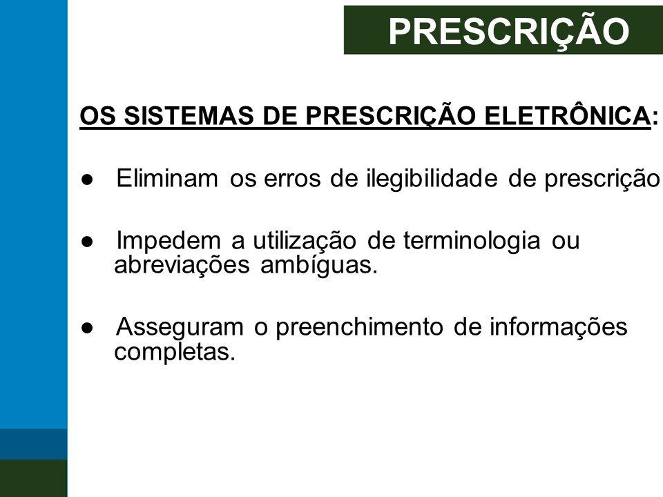 PRESCRIÇÃO ● Eliminam os erros de ilegibilidade de prescrição.