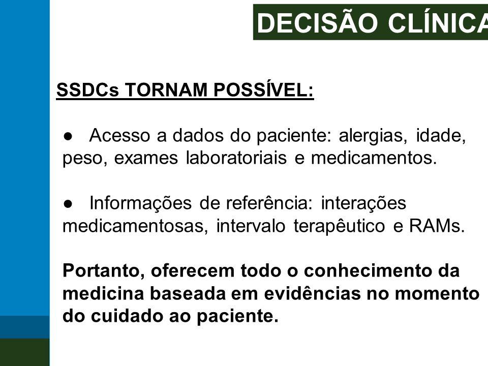 DECISÃO CLÍNICA SSDCs TORNAM POSSÍVEL: ● Acesso a dados do paciente: alergias, idade, peso, exames laboratoriais e medicamentos.