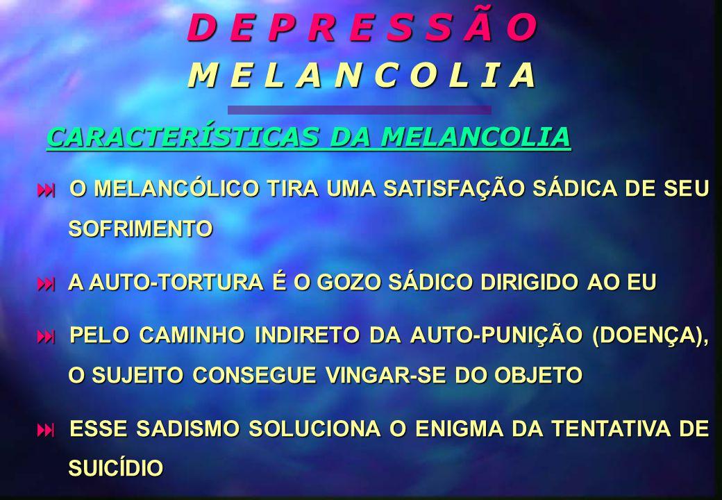 D E P R E S S Ã O M E L A N C O L I A CARACTERÍSTICAS DA MELANCOLIA