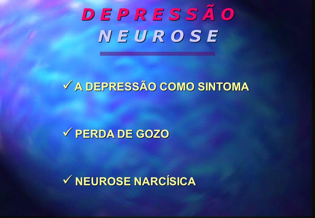 D E P R E S S Ã O N E U R O S E A DEPRESSÃO COMO SINTOMA PERDA DE GOZO