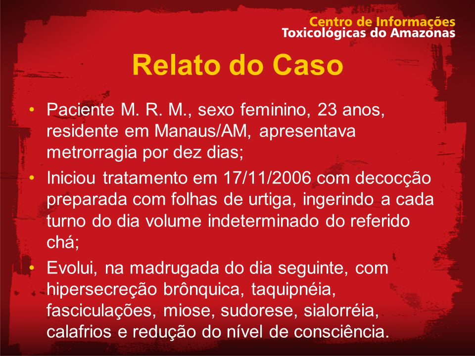 Relato do Caso Paciente M. R. M., sexo feminino, 23 anos, residente em Manaus/AM, apresentava metrorragia por dez dias;
