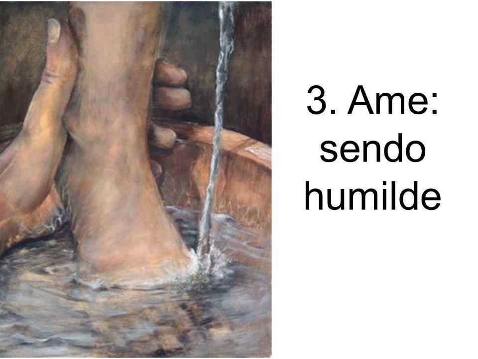 3. Ame: sendo humilde
