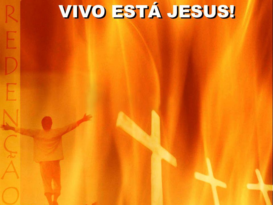 VIVO ESTÁ JESUS!