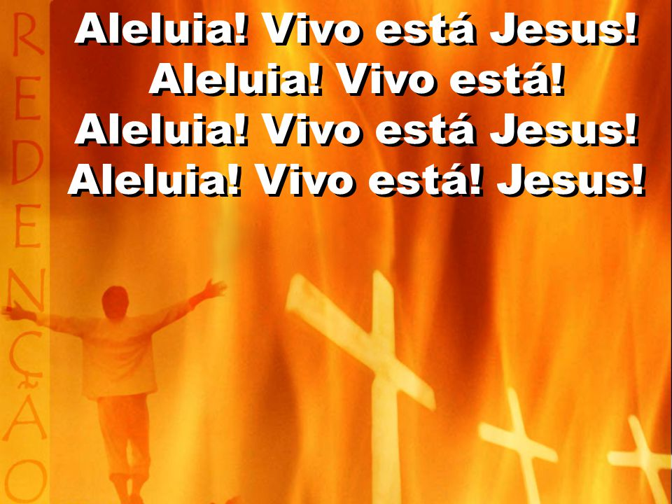 Aleluia! Vivo está Jesus! Aleluia! Vivo está!