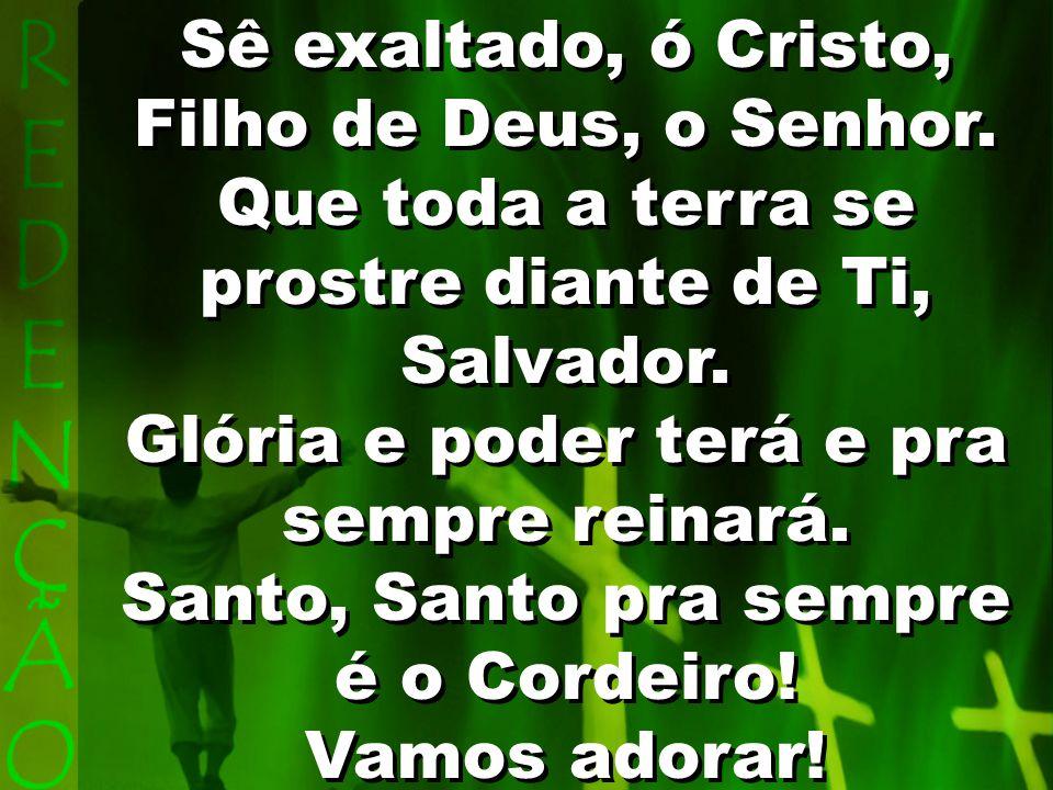 Sê exaltado, ó Cristo, Filho de Deus, o Senhor.