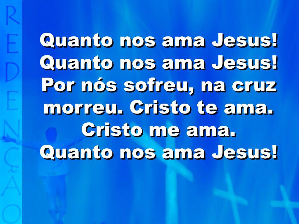 Quanto nos ama Jesus! Quanto nos ama Jesus!