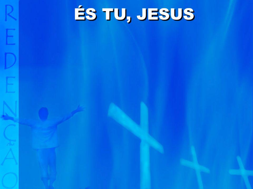 ÉS TU, JESUS