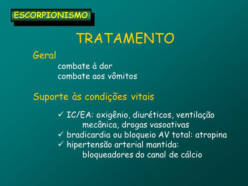TRATAMENTO Geral Suporte às condições vitais ESCORPIONISMO