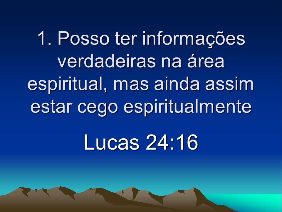 1. Posso ter informações verdadeiras na área espiritual, mas ainda assim estar cego espiritualmente
