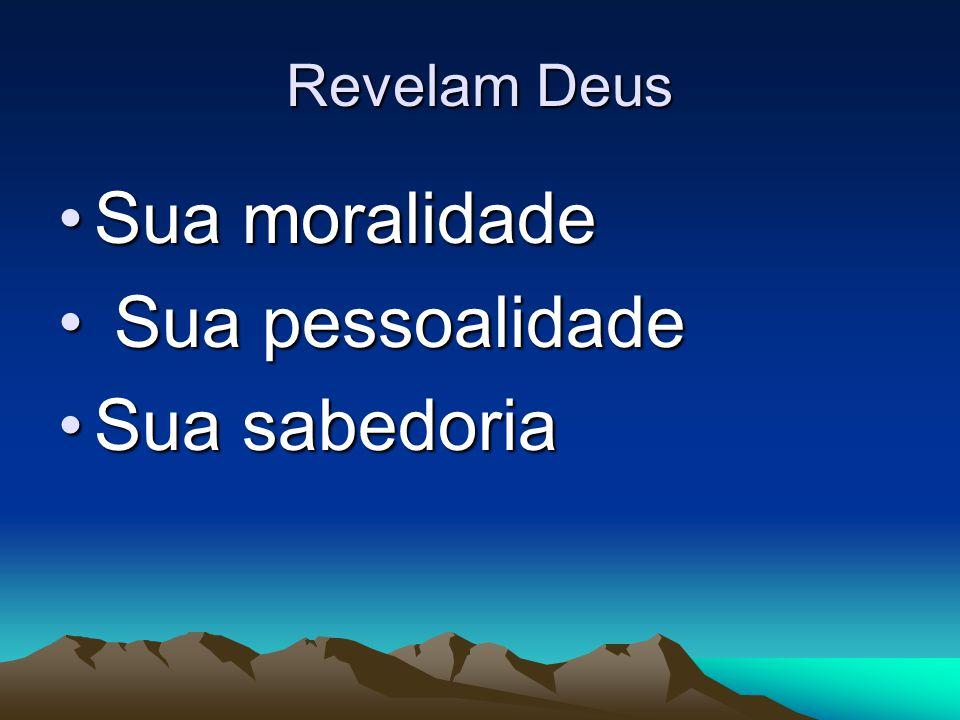 Revelam Deus Sua moralidade Sua pessoalidade Sua sabedoria