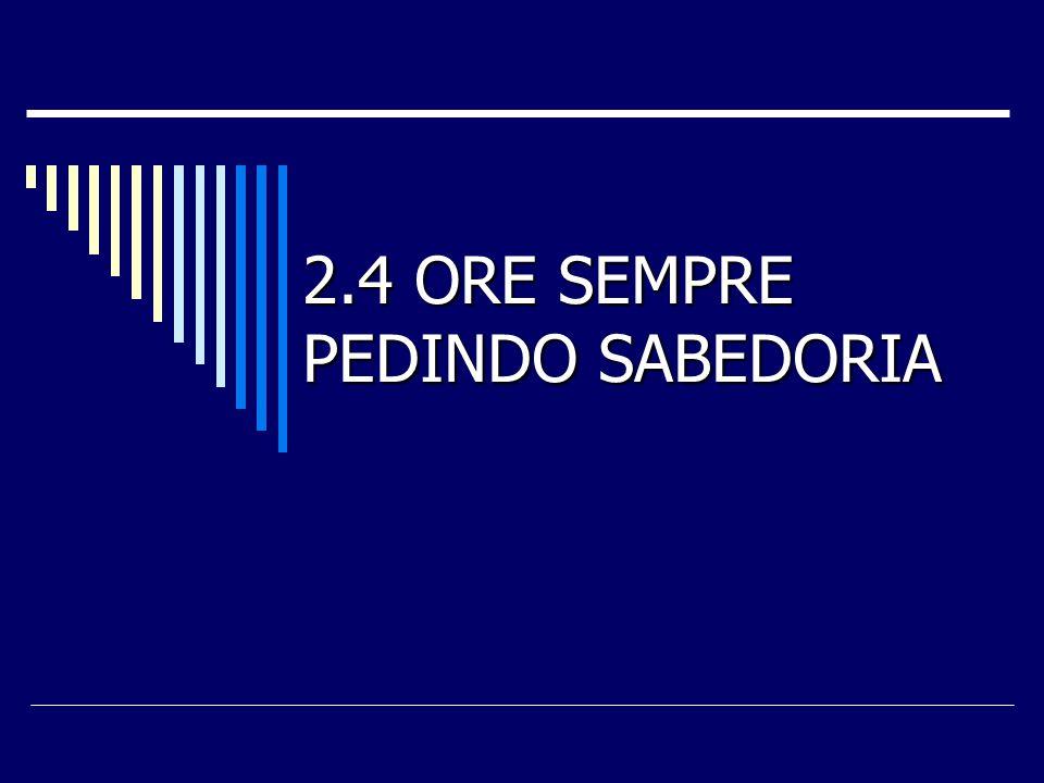 2.4 ORE SEMPRE PEDINDO SABEDORIA