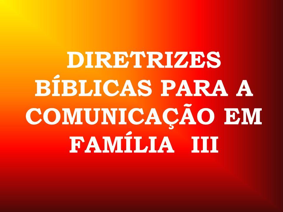 DIRETRIZES BÍBLICAS PARA A COMUNICAÇÃO EM FAMÍLIA III