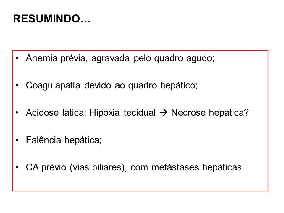 RESUMINDO… Anemia prévia, agravada pelo quadro agudo;