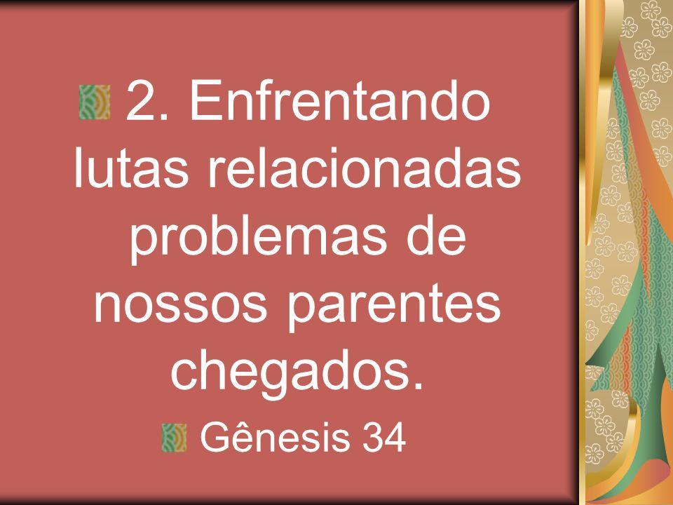2. Enfrentando lutas relacionadas problemas de nossos parentes chegados.