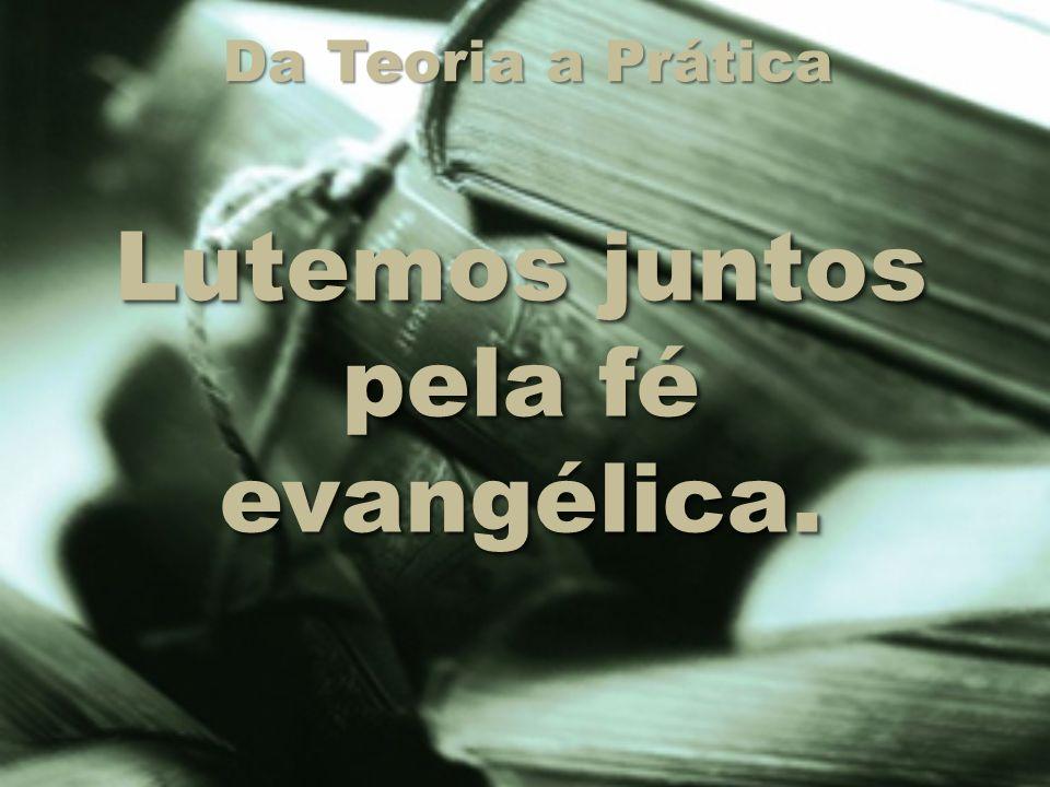 Lutemos juntos pela fé evangélica.