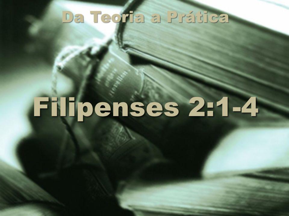 Da Teoria a Prática Filipenses 2:1-4