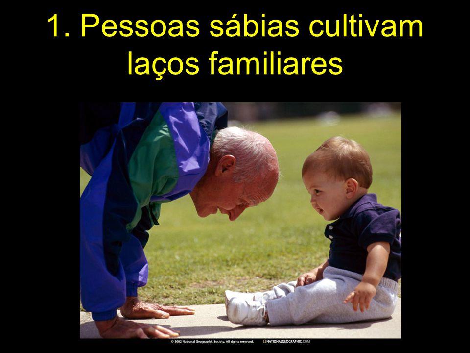 1. Pessoas sábias cultivam laços familiares