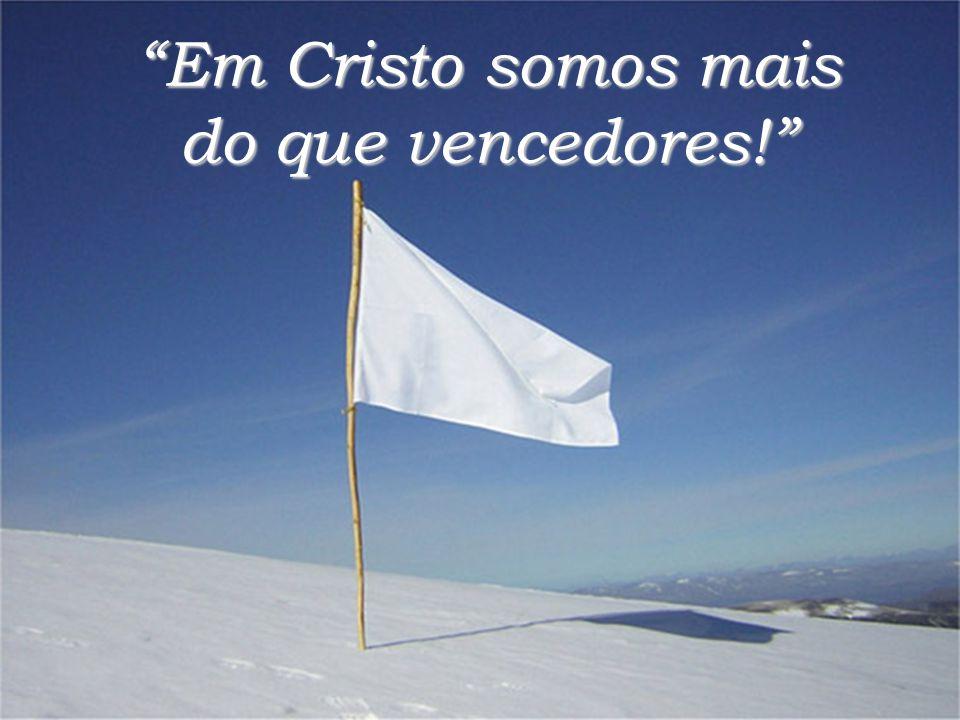 Em Cristo somos mais do que vencedores!