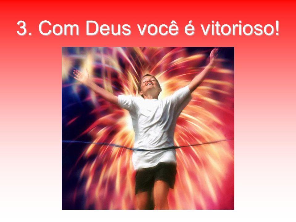 3. Com Deus você é vitorioso!