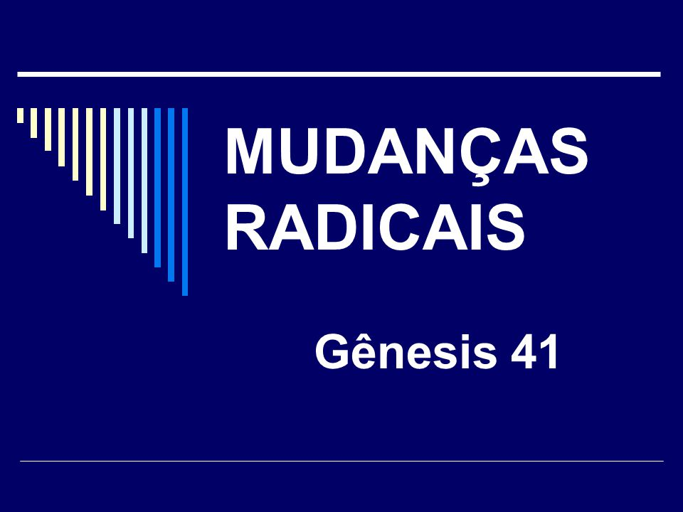 MUDANÇAS RADICAIS Gênesis 41