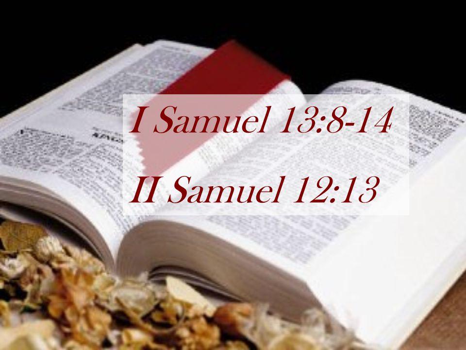 I Samuel 13:8-14 II Samuel 12:13
