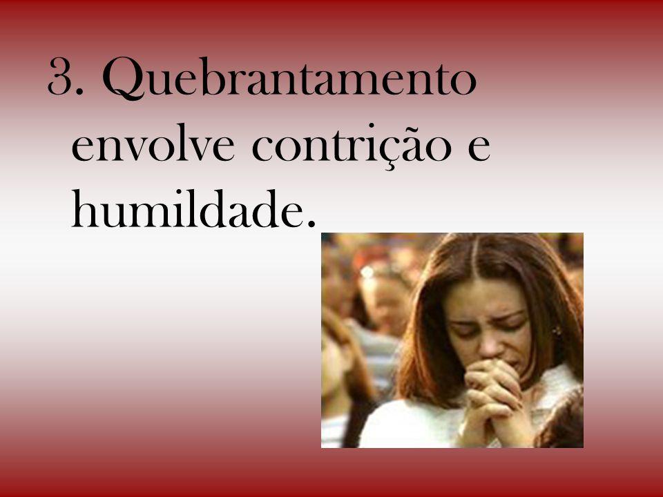 3. Quebrantamento envolve contrição e humildade.