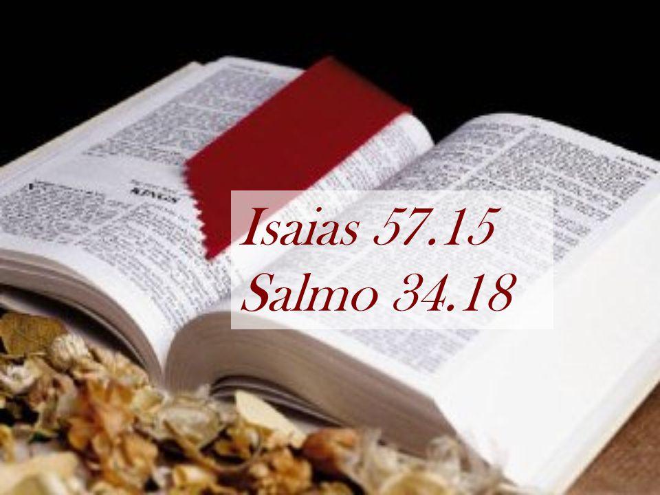 Isaias 57.15 Salmo 34.18