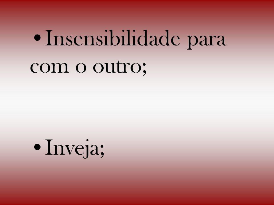 Insensibilidade para com o outro;