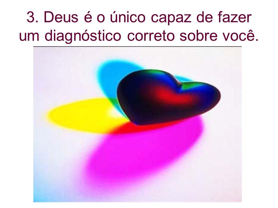 3. Deus é o único capaz de fazer um diagnóstico correto sobre você.