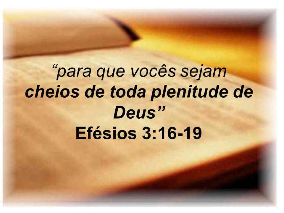 para que vocês sejam cheios de toda plenitude de Deus